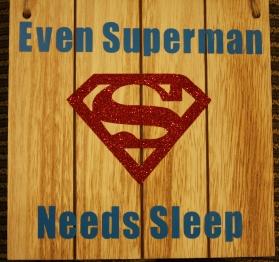 Even Superman Needs Sleep